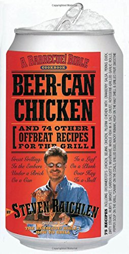 9780761120162: Beer-Can Chicken: And 74 Other Offbeat Recipes for the Grill