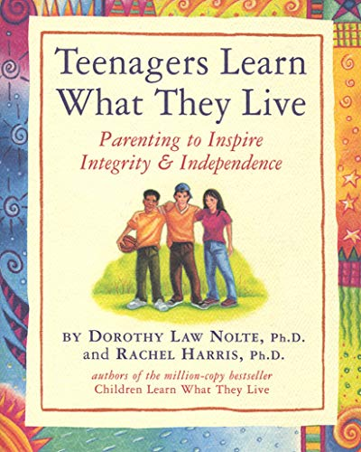 Teenagers Learn What They Live: Parenting to: Harris, Rachel; Nolte