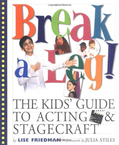 9780761122081: Break a Leg!: The Kids' Guide to Acting and Stagecraft