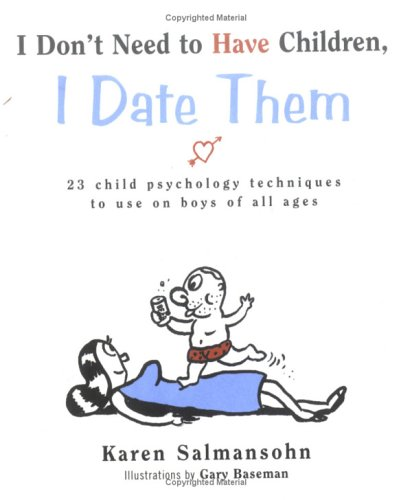 I Don't Need to Have Children, I Date Them: 23 Child Psychology Techniques to Use on Boys of ...
