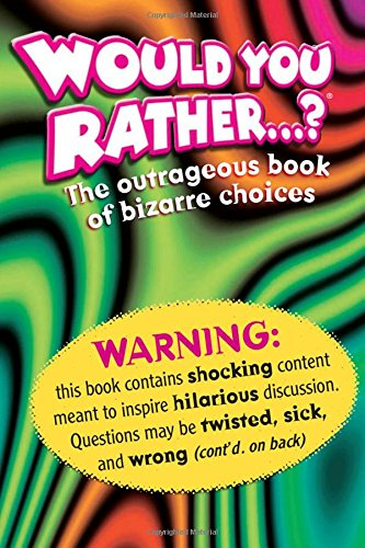 9780761124207: Would You Rather . . . ?: The Outrageous Book of Bizarre Choices