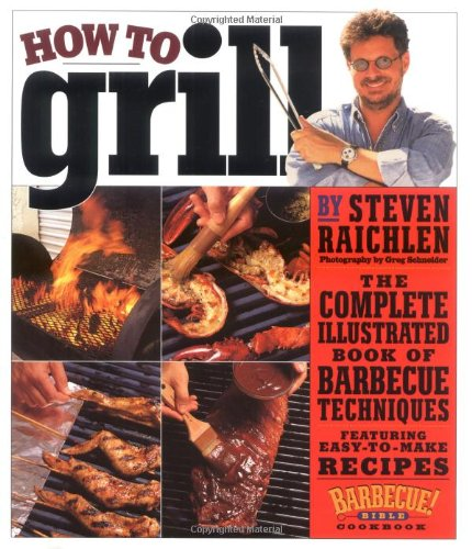 9780761124825: How to Grill: The Complete Illustrated Book of Barbecue Techniques, A Barbecue Bible! Cookbook