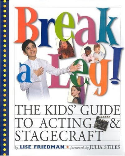9780761125907: Break a Leg!: The Kid's Guide to Acting and Stagecraft