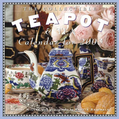 The Collectible Teapot & Tea Calendar (2003) (0761127437) by Miller, Joni