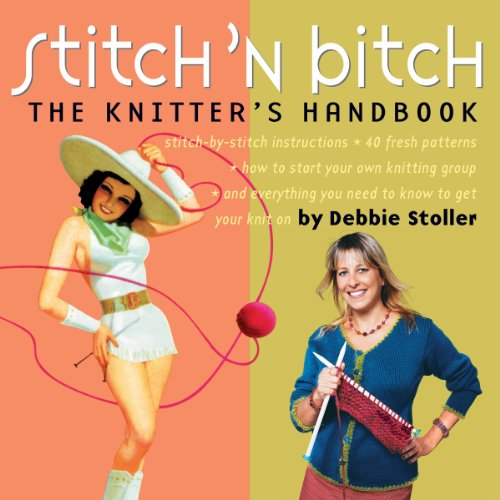 9780761128182: Stitch 'n Bitch: The Knitter's Handbook: Instructions, Patterns, and Advice for a New Generation of Knitters