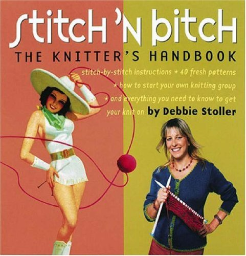 9780761128182: Stitch 'n Bitch Handbook: Instructions, Patterns, and Advice for a New Generation of Knitters