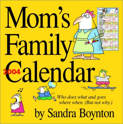 Mom's Family Calendar 2004 (Workman Wall Calendars) (0761128484) by Boynton, Sandra