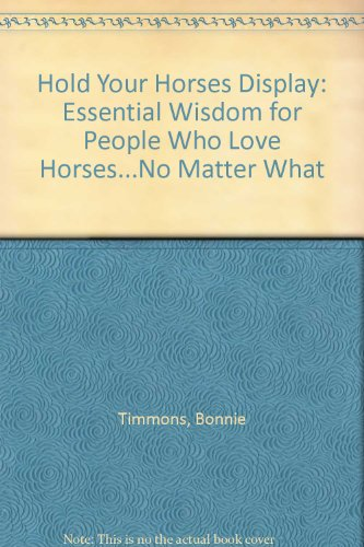 Hold Your Horses Display: Essential Wisdom for People Who Love Horses...No Matter What (0761130292) by Timmons, Bonnie