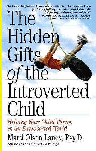 The Hidden Gifts of the Introverted Child: Helping You Child Thrive in an Extroverted World