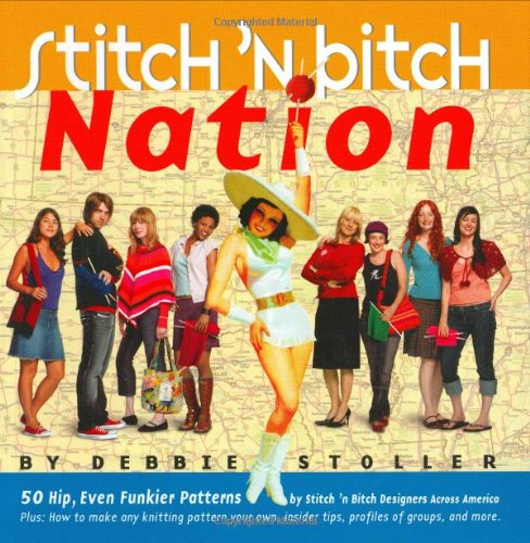 Stitch 'n Bitch Nation (076113591X) by Debbie Stoller