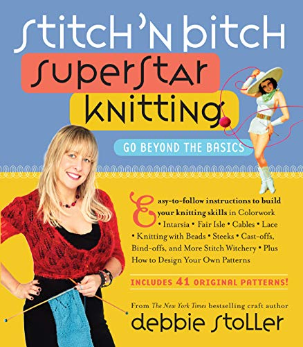 Stitch 'n Bitch Superstar Knitting: Go Beyond the Basics (9780761135975) by Stoller, Debbie