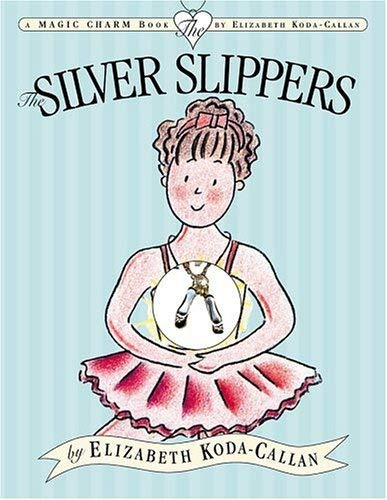 Silver Slippers (Magic charm) (9780761136378) by Elizabeth Koda-Callan