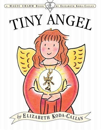 The Tiny Angel (Magic Charm) (076113638X) by Elizabeth Koda-Callan
