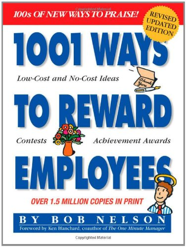 1001 Ways to Reward Employees: 100's of New Ways to Praise! Revised & Updated 2nd Edition:...