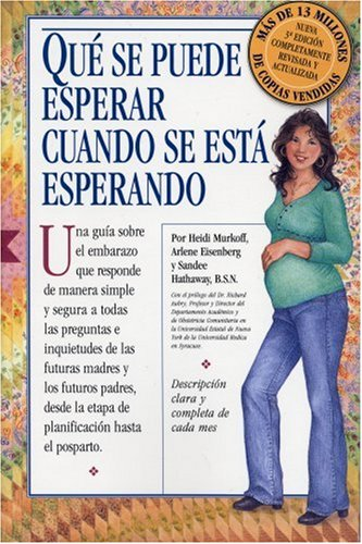 Qué Se Puede Esperar Cuando Se Está Esperando: (What to Expect When You're Expecting, 3rd Edition) (Spanish Edition) (076113686X) by Arlene Eisenberg; Sandee Hathaway B.S.N; Heidi Murkoff