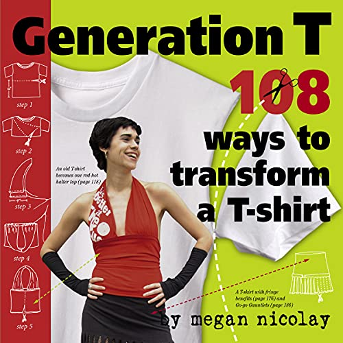 9780761137856: Generation T: 108 Ways to Transform a T-Shirt: 101 Ways to Transform a T-Shirt