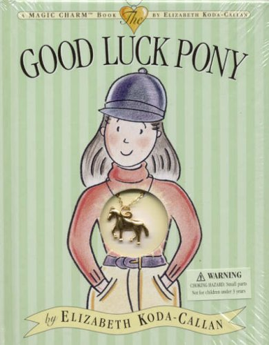 Good Luck Pony (Magic Charm): Elizabeth Koda-Callan