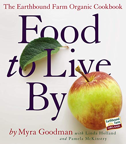 Food to Live By: The Earthbound Farm: Goodman, Myra, Holland,