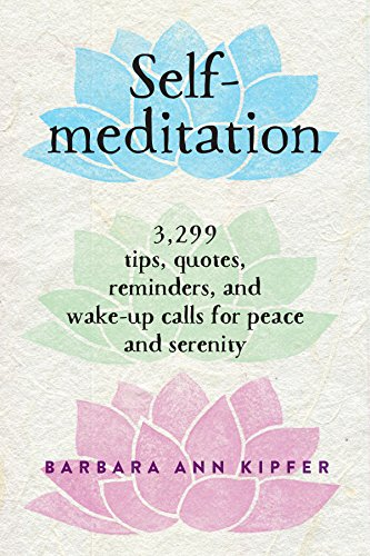 9780761139287: Self-Meditation: 3,299 Tips, Quotes, Reminders, and Wake-Up Calls for Peace and Serenity