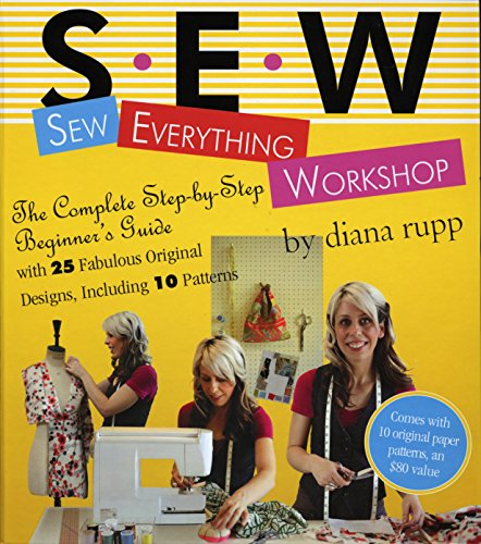 9780761139737: Sew Everything Workshop: The Complete Step-by-Step Beginner's Guide with 25 Fabulous Original Designs, Including 10 Patterns