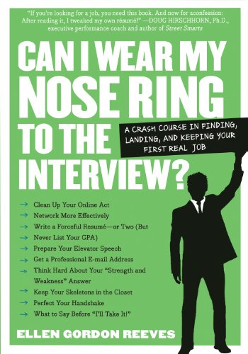 9780761141457: Can I Wear My Nose Ring to the Interview? A Crash Course in Finding, Landing, and Keeping Your First Real Job