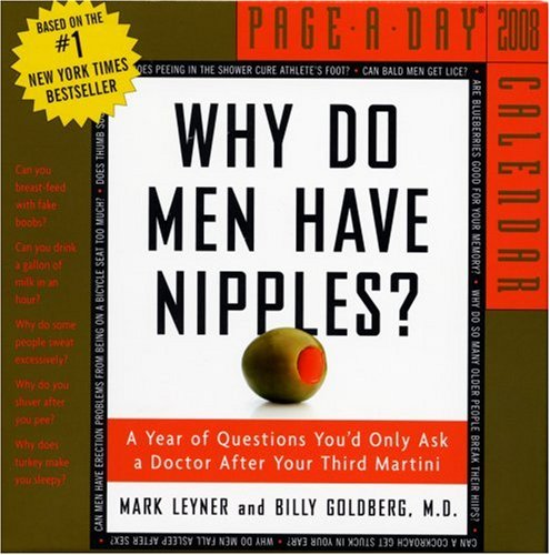 Why Do Men Have Nipples? Page-A-Day Calendar 2008 (0761145818) by Billy Goldberg M.D.; Mark Leyner