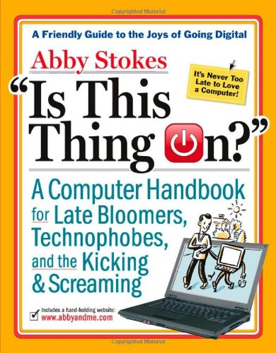 9780761146193: Is This Thing On?: A Late Bloomer's Computer Handbook