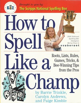 9780761147114: How To Spell Like A Champ - Roots, Lists, Rules, Games, Tricks, & Bee-winning Tips From The Pros