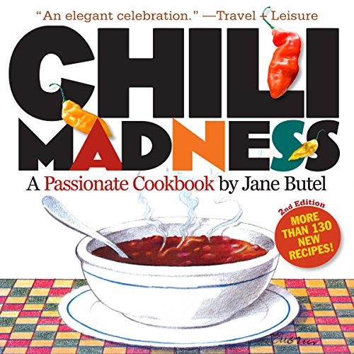 9780761147619: Chili Madness: A Passionate Cookbook- More Than 130 New Recipes! 2nd Edition