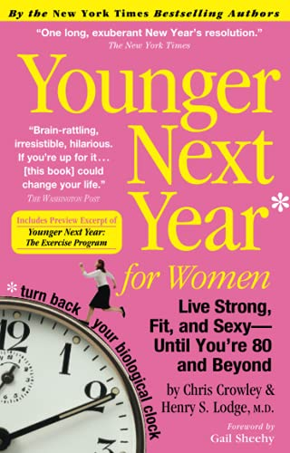 Younger Next Year for Women: Live Strong, Fit, and Sexy - Until You're 80 and Beyond: Crowley,...
