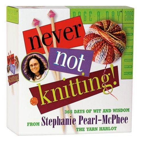 Never Not Knitting! Page-A-Day Calendar 2009 (0761150609) by Pearl-McPhee, Stephanie