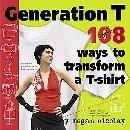 9780761151159: Generation T 108 Ways to Transform a T-shirt