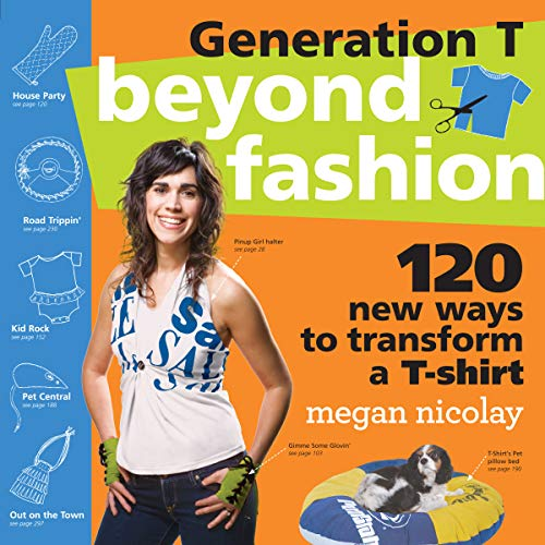 9780761154105: Generation T Beyond Fashion: 120 T-shirt Transformations for Pets, Babies, Friends, Your Home, Car, and You!
