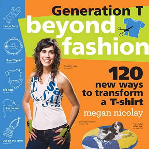 9780761154105: Generation T: Beyond Fashion: 120 New Ways to Transform a T-shirt