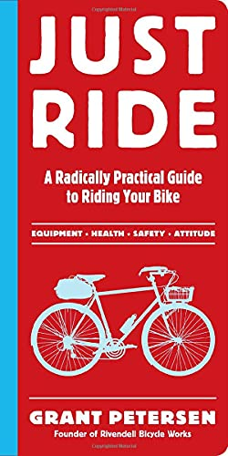 9780761155584: Just Ride: A Radically Practical Guide to Bikes, Equipment, Health, Safety, and Attitude: A Radically Practical Guide to Riding Your Bike