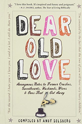 9780761156055: Dear Old Love: Anonymous Notes to Former Crushes, Sweethearts, Husbands, Wives, & Ones That Got Away