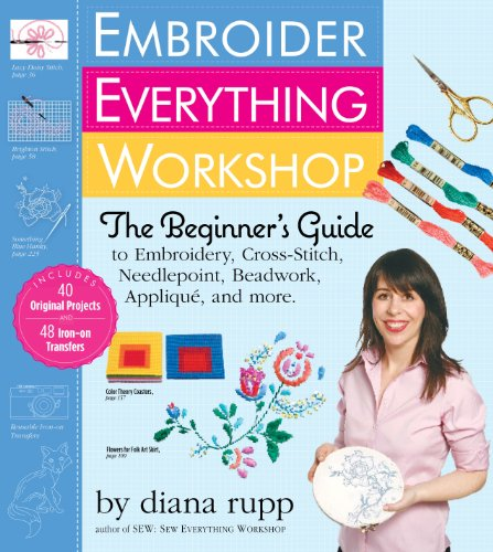 9780761157007: Embroider Everything Workshop: The Beginner's Guide to Embroidery, Cross-Stitch, Needlepoint, Beadwork, Applique, and More
