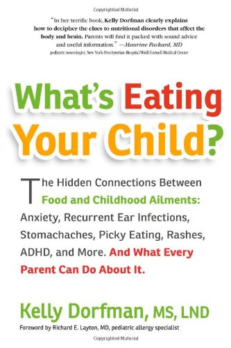 9780761161196: What's Eating Your Child?: The Hidden Connections Between Food and Childhood Ailments: Anxiety, Recurrent Ear Infections, Stomachaches, Picky Eating, Rashes, ADHD, and More. And
