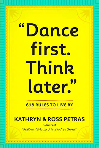 9780761161707: Dance First, Think Later: 618 Rules to Live by