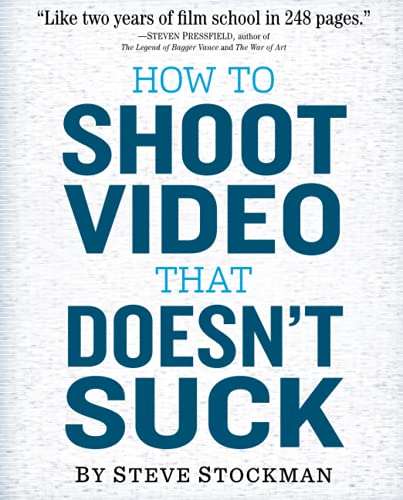 9780761163237: How to Shoot Video That Doesn't Suck: Advice to Make Any Amateur Look Like a Pro