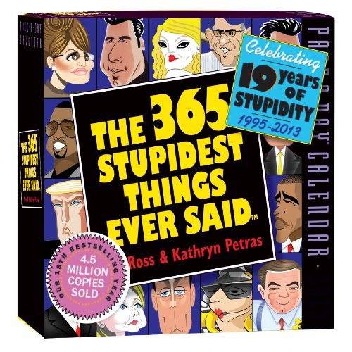 The 365 Stupidest Things Ever Said 2013 Page-A-Day Calendar: Kathryn Petras