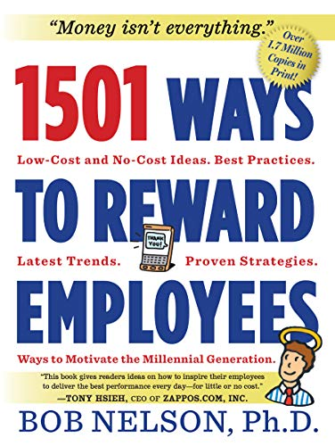 1501 Ways to Reward Employees: Low-Cost and No-Cost Ideas: Bob Nelson Ph. D.