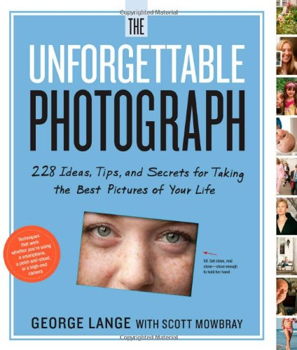9780761169239: The Unforgettable Photograph: 228 Ideas, Tips, and Secrets for Taking the Best Pictures of Your Life