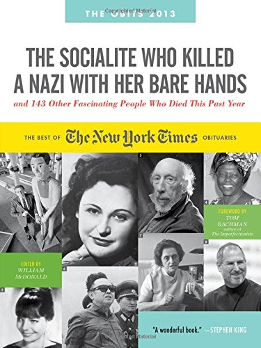 9780761170877: The Socialite Who Killed a Nazi with Her Bare Hands and 143 Other Fascinating People Who Died This Past Year: The Best of the New York Times Obituaries, 2013 (Obits: The New York Times Annual)