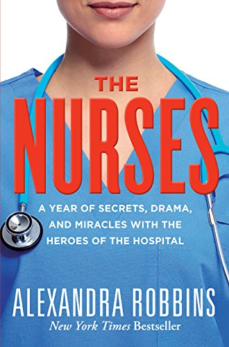 9780761171713: The Nurses: A Year of Secrets, Drama, and Miracles with the Heroes of the Hospital
