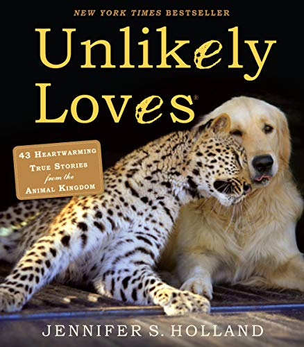9780761174424: Unlikely Loves: 43 Heartwarming True Stories from the Animal Kingdom (Unlikely Friendships)