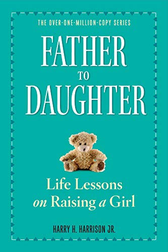 Father to Daughter, Revised Edition: Life Lessons: Harry H. Harrison