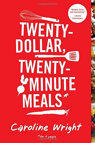 Twenty-Dollar, Twenty-Minute Meals*: *For Four People: Wright, Caroline