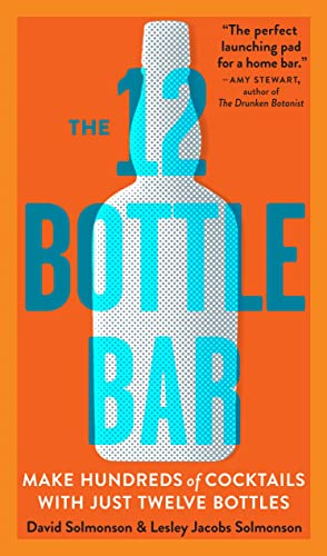 9780761174943: The 12 Bottle Bar: A Dozen Bottles. Hundreds of Cocktails. A New Way to Drink.