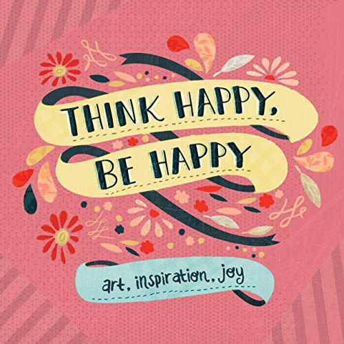 9780761177579: Think Happy, Be Happy: Art, Inspiration, Joy